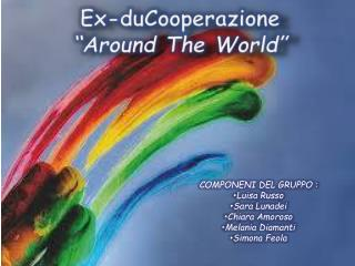 "Ex-duCooperazione "" Around The  World"""