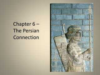 Chapter 6 –  The Persian Connection