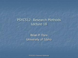 PSYC512: Research Methods Lecture 18