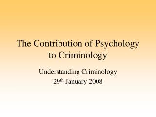 The Contribution of Psychology to Criminology