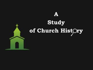 A  Study  of Church Hist  ry
