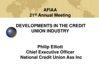 AFIAA 21st Annual Meeting   DEVELOPMENTS IN THE CREDIT UNION INDUSTRY   Philip Elliott  Chief Executive Officer     Nati