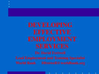 DEVELOPING EFFECTIVE EMPLOYMENT SERVICES Dr. David Fretwell