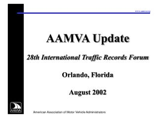 AAMVA Update 28th International Traffic Records Forum Orlando, Florida August 2002
