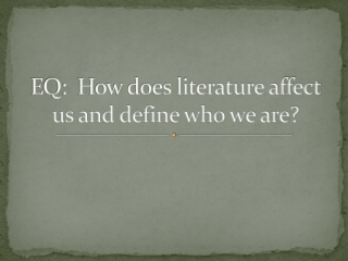 EQ: How does literature affect us and define who we are?