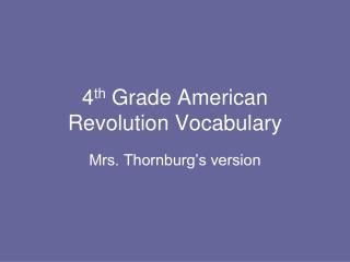 4 th  Grade American Revolution Vocabulary