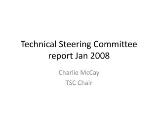 Technical Steering Committee report Jan 2008