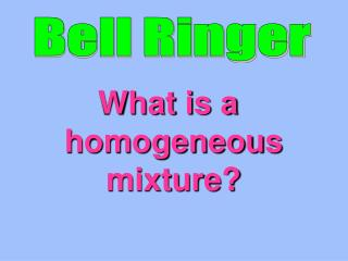 What is a homogeneous mixture?
