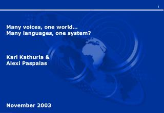 Many voices, one world… Many languages, one system? Karl Kathuria & Alexi Paspalas November 2003