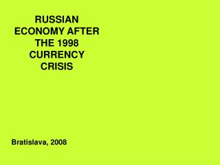 RUSSIAN ECONOMY AFTER THE 1998 CURRENCY CRISIS