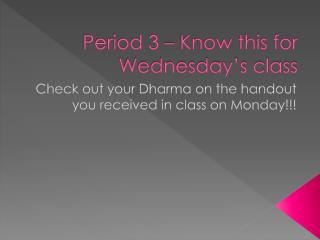 Period 3 – Know this for Wednesday's class