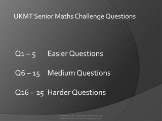 Q1 – 5	Easier Questions Q6 – 15	Medium Questions Q16 – 25	Harder Questions