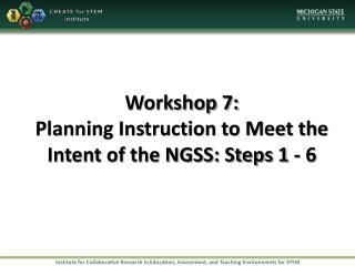 Workshop 7:  Planning Instruction to Meet the Intent of the NGSS: Steps 1 - 6
