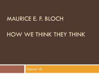 Maurice E. f. BLOCH How we think they think