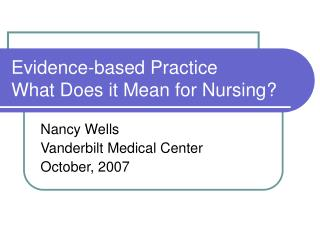 Evidence-based Practice What Does it Mean for Nursing?