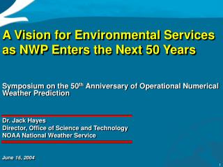 Symposium on the 50 th  Anniversary of Operational Numerical Weather Prediction