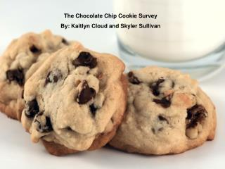 The Chocolate Chip Cookie Survey By: Kaitlyn Cloud and Skyler Sullivan