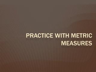 Practice with Metric Measures