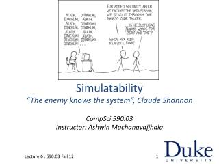 "Simulatability ""The enemy knows the system"", Claude Shannon"