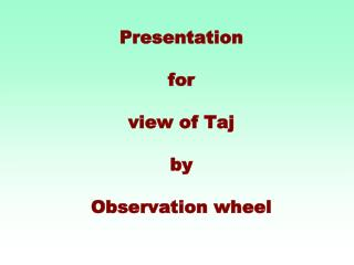 Presentation  for  view of Taj  by  Observation wheel