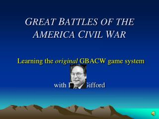G REAT  B ATTLES OF THE A MERICA  C IVIL  W AR Learning the  original  GBACW game system