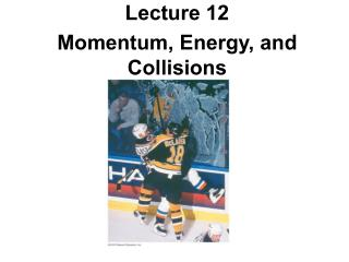 Lecture 12 Momentum, Energy, and Collisions