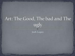 Art: The Good, The bad and The ugly
