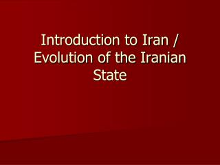 Introduction to Iran / Evolution of the Iranian State