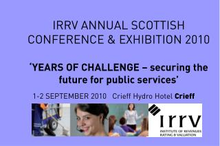 IRRV ANNUAL SCOTTISH CONFERENCE & EXHIBITION 2010 'YEARS OF CHALLENGE – securing the future for public services'