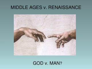 MIDDLE AGES v. RENAISSANCE