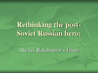 Rethinking the post-Soviet Russian hero:
