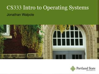 CS333  Intro to Operating Systems Jonathan Walpole