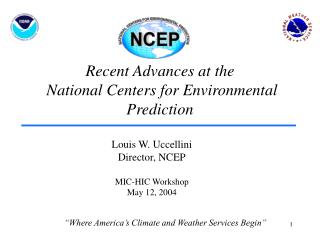 Recent Advances at the  National Centers for Environmental Prediction