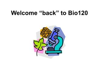 "Welcome ""back"" to Bio120"