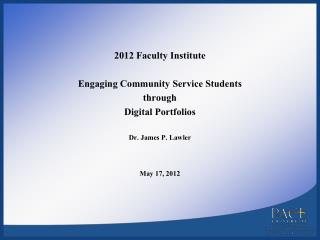 2012 Faculty  Institute Engaging Community Service Students  through  Digital Portfolios