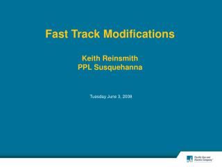 Fast Track Modifications  Keith Reinsmith PPL Susquehanna