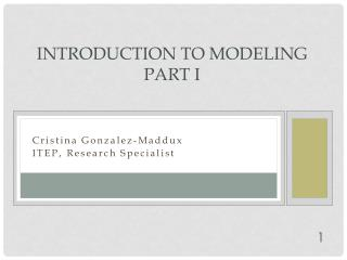 Introduction to Modeling  Part  I
