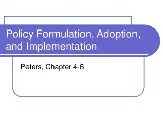 Policy Formulation, Adoption, and Implementation