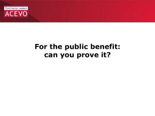 For the public benefit:   can you prove it?