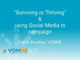 """Surviving or Thriving""  & using Social Media to campaign Carrie Brookes, VONNE"