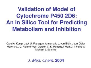 Validation of Model of Cytochrome P450 2D6:  An in Silico Tool for Predicting Metabolism and Inhibition