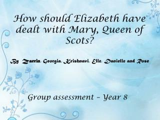 How should Elizabeth have dealt with Mary, Queen of Scots?