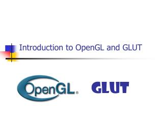Introduction to OpenGL and GLUT