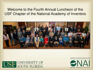 Welcome to the Fourth Annual Luncheon of the  USF Chapter of the National Academy of Inventors
