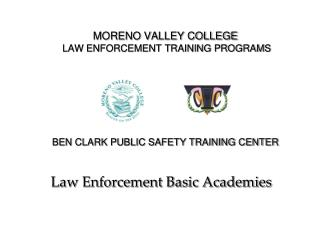 MORENO VALLEY COLLEGE  LAW ENFORCEMENT TRAINING PROGRAMS  BEN CLARK PUBLIC SAFETY TRAINING CENTER