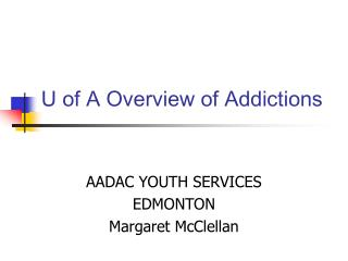 U of A Overview of Addictions