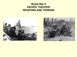 World War II  PACIFIC THEATER WEAPONS AND TERRAIN