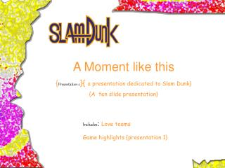 A Moment like this { Presentation 2 }{  a presentation dedicated to Slam Dunk}