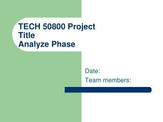 TECH 50800 Project Title Analyze Phase