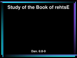 Study of the Book of rehtsE Dan. 6:8-9